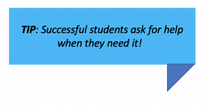 TIP: Successful students ask for help when they need it!