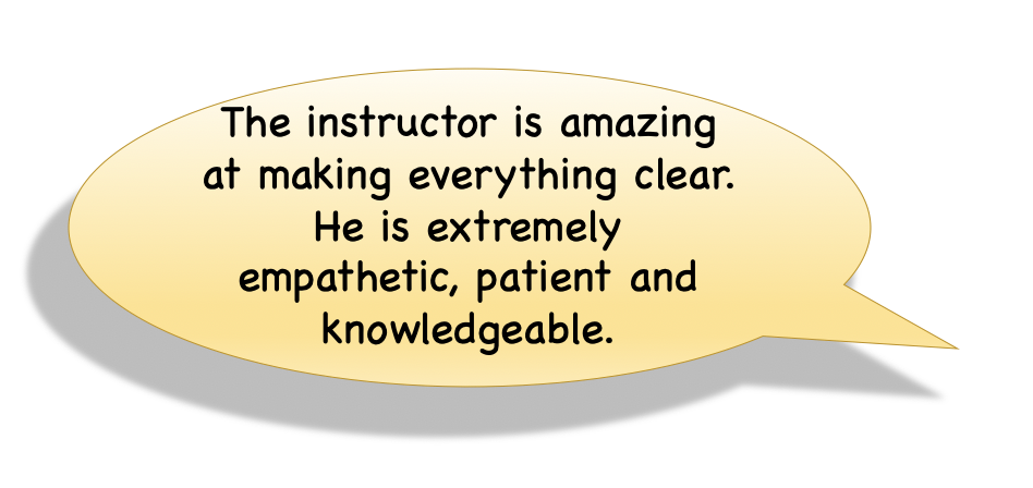 The instructor is amazing at making everything clear. He is extremely empathetic, patient and knowledgeable.